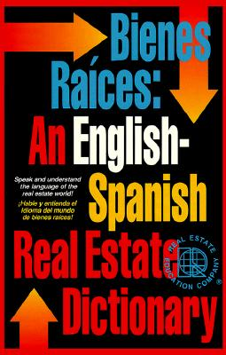 Bienes Raices: An English-Spanish Real Estate Dictionary