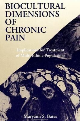 Biocultural Dimensions Chronic Pai: Implications for Treatment of Multi-Ethnic Populations 9780791427361