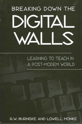 Breaking Down the Digital Walls: Learning to Teach in a Post-Modem World 9780791447543