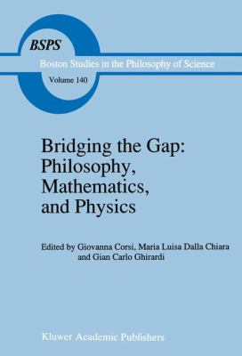 Bridging the Gap: Philosophy, Mathematics, and Physics: Lectures on the Foundations of Science 9780792317616