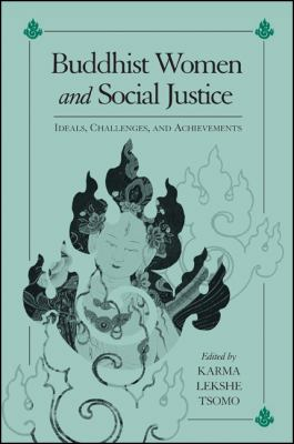 Buddhist Women and Social Justice: Ideals, Challenges, and Achievements 9780791462539