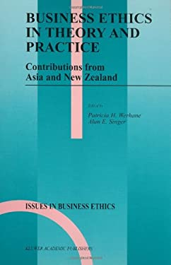 Business Ethics in Theory and Practice: Contributions from Asia and New Zealand 9780792358497