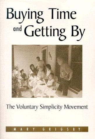 Buying Time and Getting by: The Voluntary Simplicity Movement 9780791460009