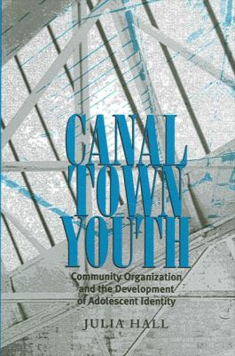 Canal Town Youth: Community Organization and the Development of Adolescent Identity 9780791448137