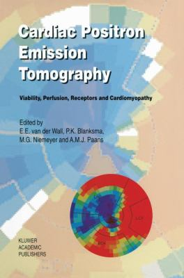 Cardiac Positron Emission Tomography: Viability, Perfusion, Receptors and Cardiomyopathy 9780792334729