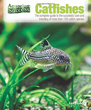 Catfishes: The Complete Guide to the Successful Care and Breeding of More Than 100 Catfish Species 9780793816774
