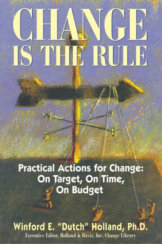 Change Is the Rule: Practical Actions for Change: On Target, on Time, on Budget 9780793136124