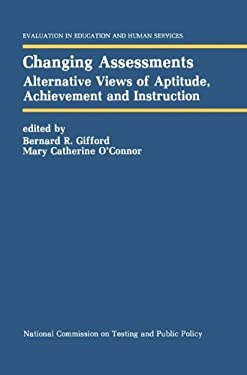 Changing Assessments: Alternative Views of Aptitude, Achievement and Instruction 9780792391777