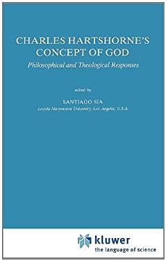 Charles Hartshorne's Concept of God: Philosophical and Theological Responses 9780792302902