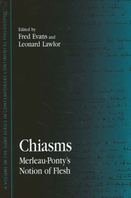 Chiasms: Merleau-Ponty's Notion of Flesh 9780791446867