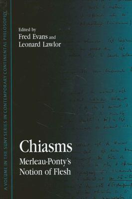 Chiasms: Merleau-Ponty's Notion of Flesh