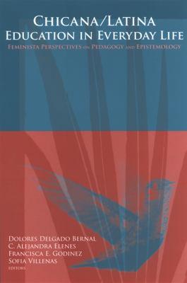 Chicana/Latina Education in Everyday Life: Feminista Perspectives on Pedagogy and Epistemology 9780791468050