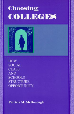 Choosing Colleges: How Social Class and Schools Structure Opportunity 9780791434789