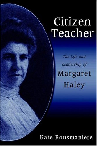 Citizen Teacher: The Life and Leadership of Margaret Haley 9780791464885