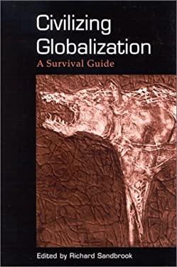 Civilizing Globalization: A Survival Guide 9780791456675