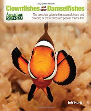 Clownfishes and Other Damselfishes: The Complete Guide to the Successful Care and Breeding of These Hardy and Popular Marine Fish 9780793816781