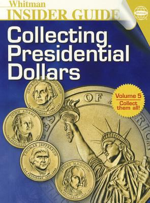 Collecting Presidential Dollars Whitman Insider Guide Volume 5 (Collecting Presidential Dollars, Volume 5) 9780794823924