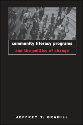 Community Literacy Programs and the Politics of Change 9780791450727