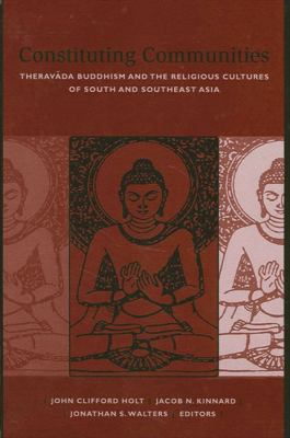 Constituting Communities: Theravada Buddhism and the Religious Cultures of South and Southeast Asia 9780791456910