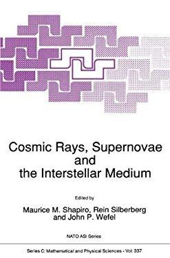 Cosmic Rays, Supernovae and the Interstellar Medium 9780792312789