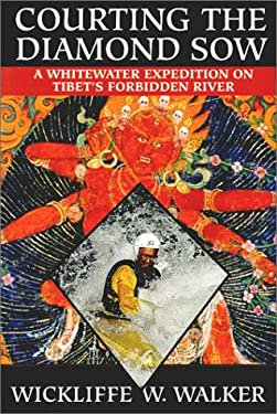 Courting the Diamond Sow: Kayaking Tibet's Forbidden Tsangpo River 9780792279600