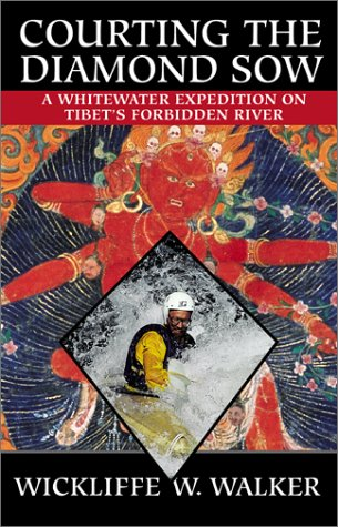 Courting the Diamond Sow: A Whitewater Expedition on Tibet's Forbidden River 9780792264217