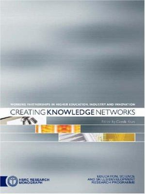 Creating Knowledge Networks: Working Partnerships in Higher Education, Industry and Innovation 9780796921321