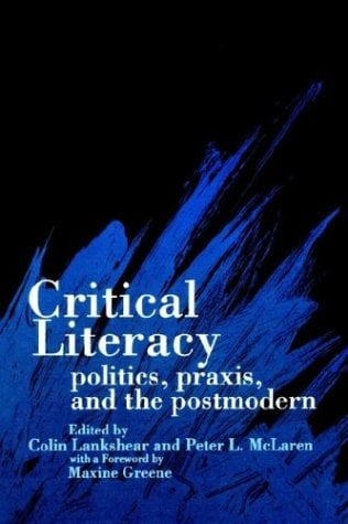 Critical Literacy: Politics, Praxis, and the Postmodern 9780791412305