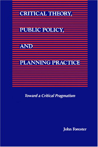 Critical Theory, Public Policy, and Planning Practice: Toward a Critical Pragmatism 9780791414460