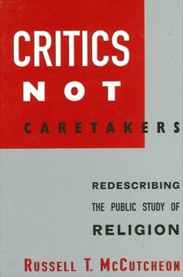 Critics Not Caretakers: Redescribing the Public Study of Religion 9780791449448