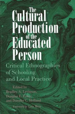 Cultural Prod of Educated Person: Critical Ethnographies of Schooling and Local Practice 9780791428603