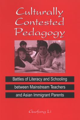 Culturally Contested Pedagogy: Battles of Literacy and Schooling Between Mainstream Teachers and Asian Immigrant Parents 9780791465936