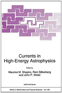 Currents in High-Energy Astrophysics 9780792333548