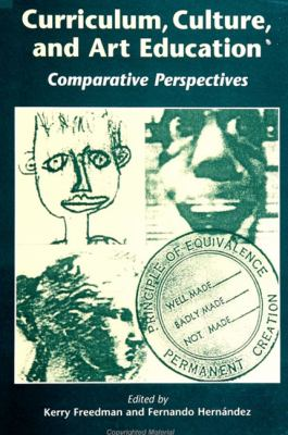 Curriculum, Culture and Art Education: Comparative Perspectives 9780791437735