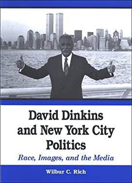 David Dinkins and New York City Politics: Race, Images, and the Media 9780791469491