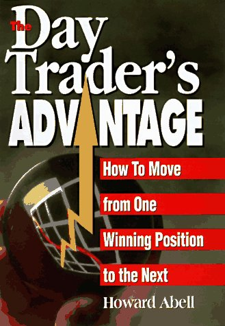 Day Trader's Advantage: How to Move from One Winning Position to the Next 9780793117789