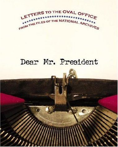 Dear Mr. President: Letters to the Oval Office from the Files of the National Archives 9780792241850