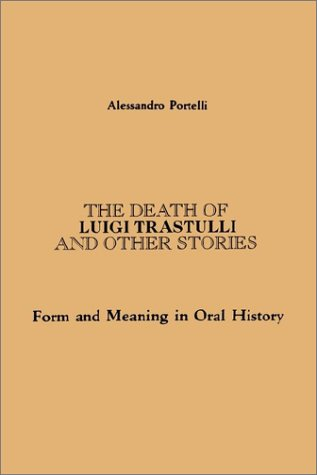 Death of Luigi Trastulli: Form and Meaning in Oral History 9780791404300