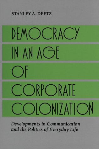 Democracy in Age Corp Co: Developments in Communication and the Politics of Everyday Life 9780791408643