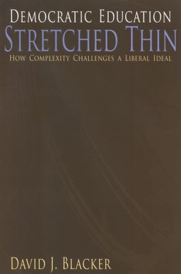 Democratic Education Stretched Thin: How Complexity Challenges a Liberal Ideal 9780791469668