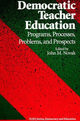 Democratic Teacher Educ: Programs, Processes, Problems, and Prospects 9780791419281