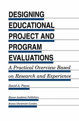Designing Educational Project and Program Evaluations: A Practical Overview Based on Research and Experience 9780792394266