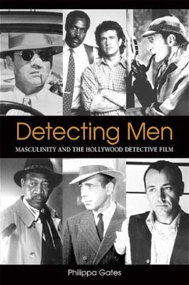 Detecting Men: Masculinity and the Hollywood Detective Film 9780791468142