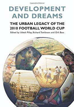 Development and Dreams: The Urban Legacy of the 2010 Football World Cup 9780796922502