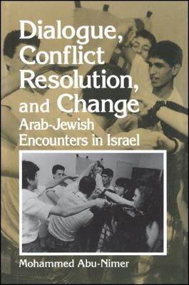 Dialogue, Conflict Resolution, and Change: Arab-Jewish Encounters in Israel 9780791441541