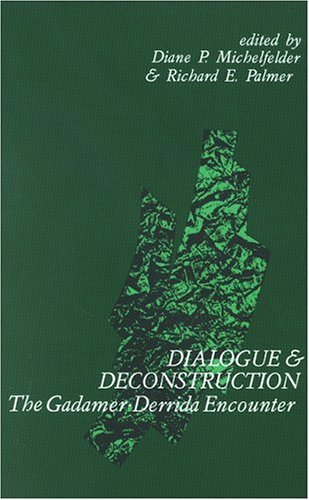 Dialogue Deconstruction: The Gadamer-Derrida Encounter 9780791400098