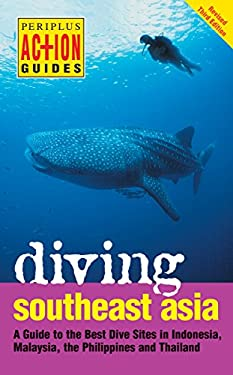 Diving Southeast Asia Diving Southeast Asia: A Guide to the Best Dive Sites in Indonesia, Malaysia, the Pa Guide to the Best Dive Sites in Indonesia, 9780794600761