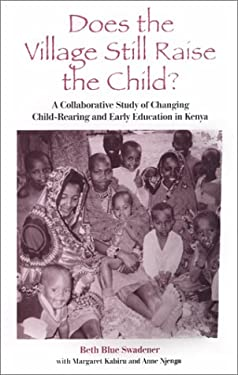 Does the Village Still Raise Child: A Collaborative Study of Changing Child-Rearing and Early Education in Kenya 9780791447581