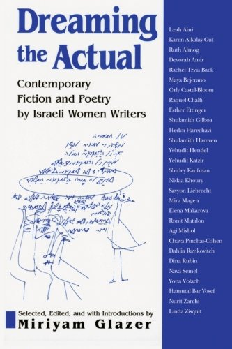 Dreaming the Actual: Contemporary Fiction and Poetry by Israeli Women Writers 9780791445587