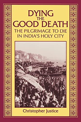 Dying the Good Death: The Pilgrimage to Die in India's Holy City 9780791432624